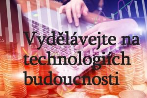 Vydělávejte na technologiích budoucnosti